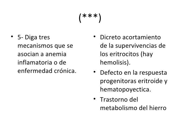 (***) <ul><li>5- Diga tres mecanismos que se asocian a anemia inflamatoria o de enfermedad crónica. </li></ul><ul><li>Dicr...
