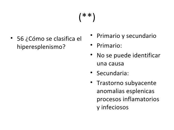 (**) <ul><li>56 ¿Cómo se clasifica el hiperesplenismo? </li></ul><ul><li>Primario y secundario </li></ul><ul><li>Primario:...
