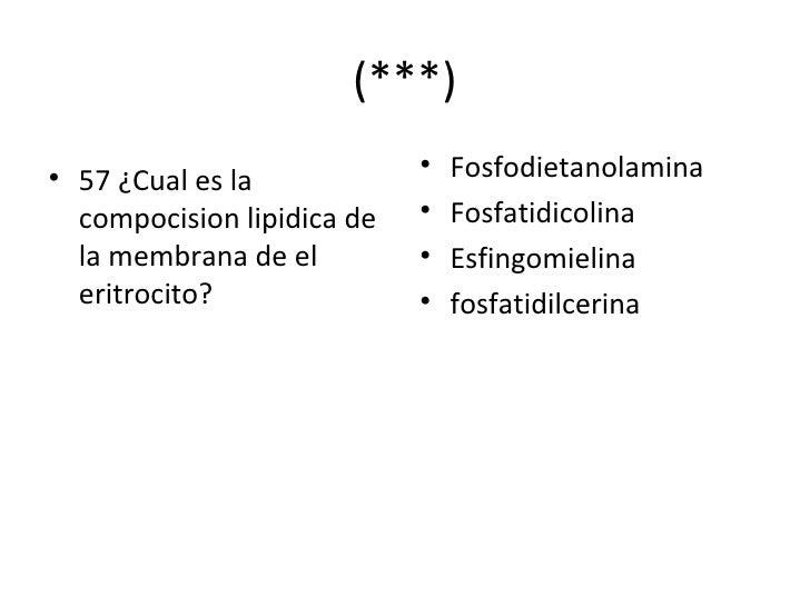 (***) <ul><li>57 ¿Cual es la compocision lipidica de la membrana de el eritrocito? </li></ul><ul><li>Fosfodietanolamina </...