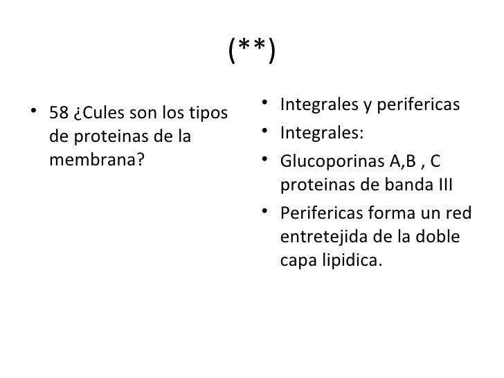 (**) <ul><li>58 ¿Cules son los tipos de proteinas de la membrana? </li></ul><ul><li>Integrales y perifericas </li></ul><ul...