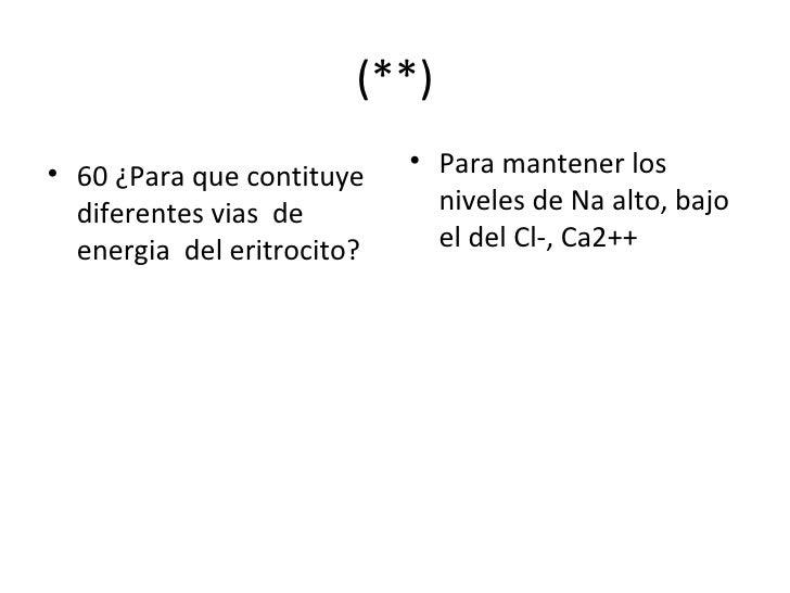 (**) <ul><li>60 ¿Para que contituye diferentes vias  de energia  del eritrocito? </li></ul><ul><li>Para mantener los nivel...