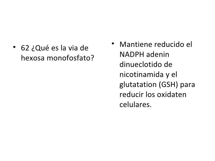 <ul><li>62 ¿Qué es la via de hexosa monofosfato? </li></ul><ul><li>Mantiene reducido el NADPH adenin dinueclotido de nicot...