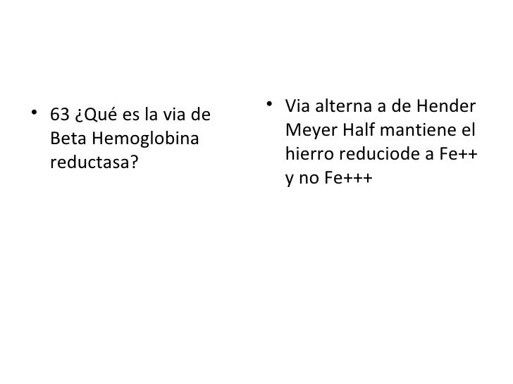 <ul><li>63 ¿Qué es la via de  Beta Hemoglobina reductasa? </li></ul><ul><li>Via alterna a de Hender Meyer Half mantiene el...