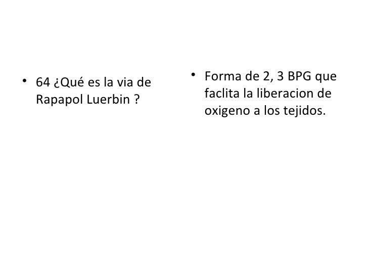 <ul><li>64 ¿Qué es la via de  Rapapol Luerbin ? </li></ul><ul><li>Forma de 2, 3 BPG que faclita la liberacion de oxigeno a...