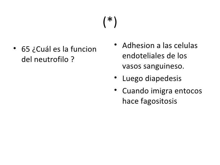 (*) <ul><li>65 ¿Cuál es la funcion del neutrofilo ? </li></ul><ul><li>Adhesion a las celulas endoteliales de los vasos san...