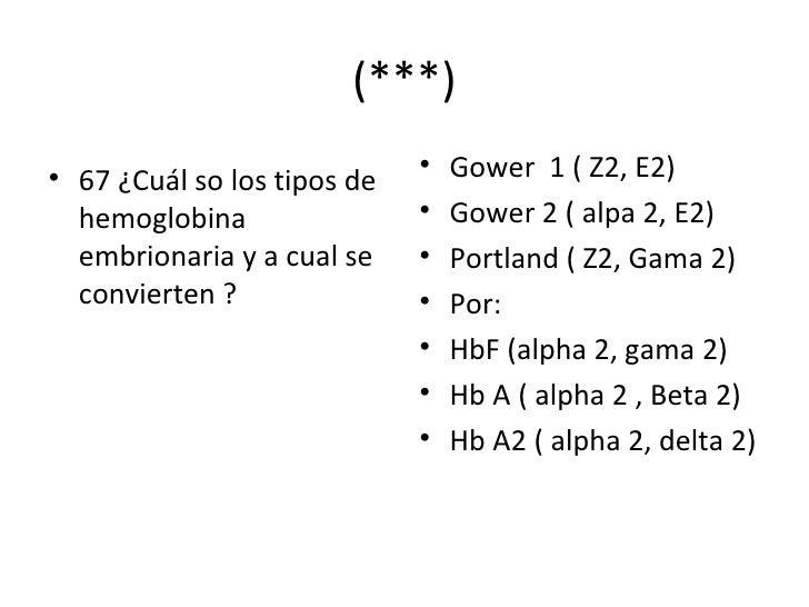 (***) <ul><li>67 ¿Cuál so los tipos de hemoglobina embrionaria y a cual se convierten ? </li></ul><ul><li>Gower  1 ( Z2, E...