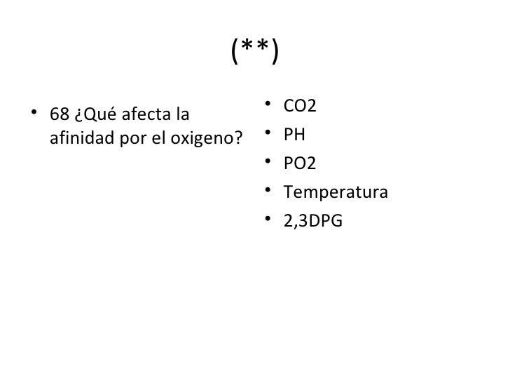 (**) <ul><li>68 ¿Qué afecta la afinidad por el oxigeno? </li></ul><ul><li>CO2 </li></ul><ul><li>PH </li></ul><ul><li>PO2 <...
