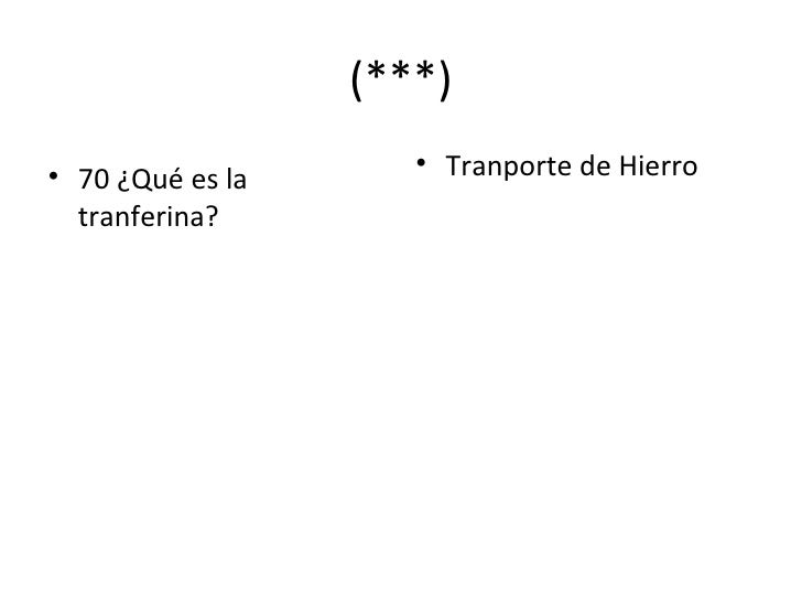 (***) <ul><li>70 ¿Qué es la tranferina? </li></ul><ul><li>Tranporte de Hierro </li></ul>