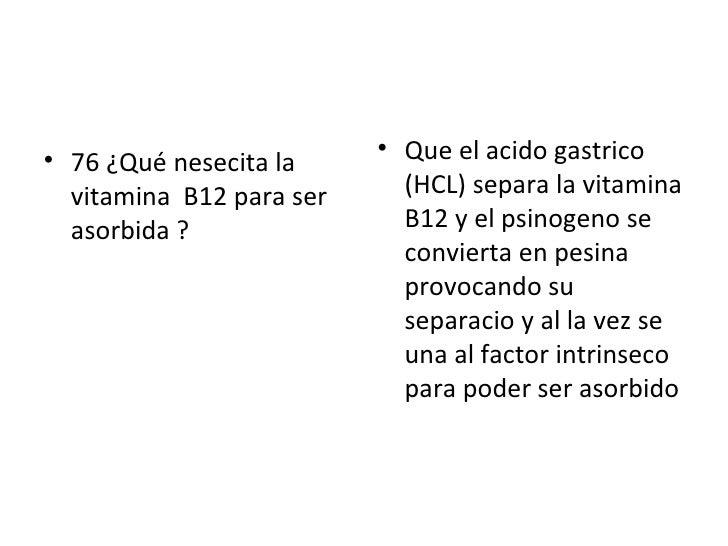 <ul><li>76 ¿Qué nesecita la vitamina  B12 para ser asorbida ? </li></ul><ul><li>Que el acido gastrico (HCL) separa la vita...