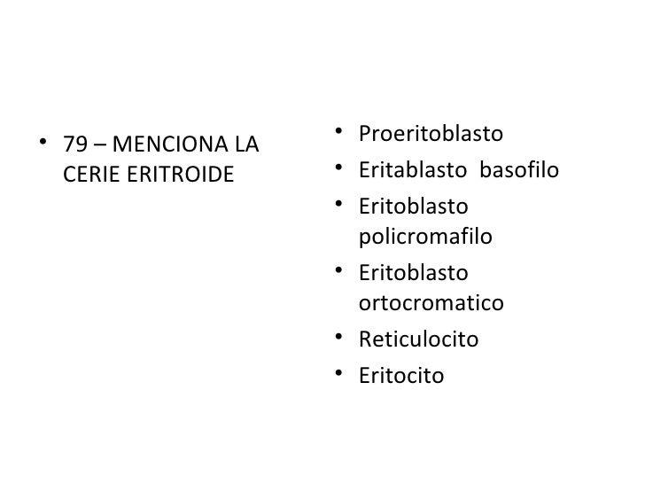 <ul><li>79 – MENCIONA LA CERIE ERITROIDE </li></ul><ul><li>Proeritoblasto </li></ul><ul><li>Eritablasto  basofilo </li></u...