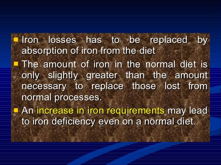 <ul><li>Iron losses has to be replaced by absorption of iron from the diet </li></ul><ul><li>The amount of iron in the nor...