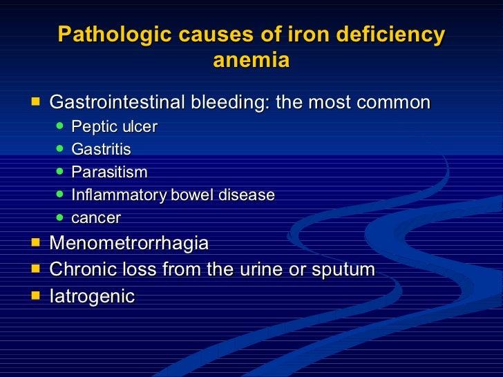Pathologic causes of iron deficiency anemia <ul><li>Gastrointestinal bleeding: the most common </li></ul><ul><ul><li>Pepti...