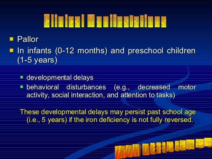 <ul><li>Pallor </li></ul><ul><li>In infants (0-12 months) and preschool children (1-5 years) </li></ul><ul><ul><li>develop...