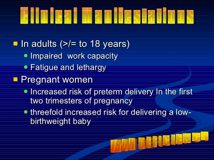 <ul><li>In adults (>/= to 18 years) </li></ul><ul><ul><li>Impaired  work capacity </li></ul></ul><ul><ul><li>Fatigue and l...