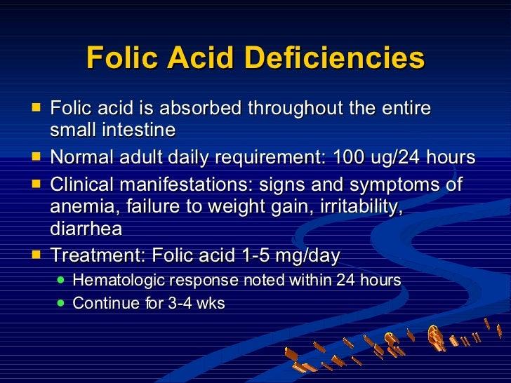 <ul><li>Folic acid is absorbed throughout the entire small intestine </li></ul><ul><li>Normal adult daily requirement: 100...