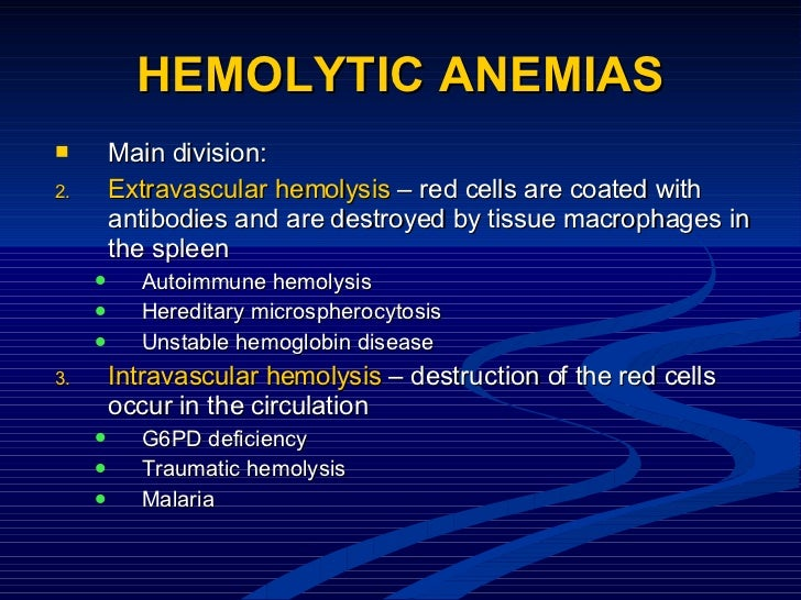 HEMOLYTIC ANEMIAS <ul><li>Main division:  </li></ul><ul><li>Extravascular hemolysis  – red cells are coated with antibodie...