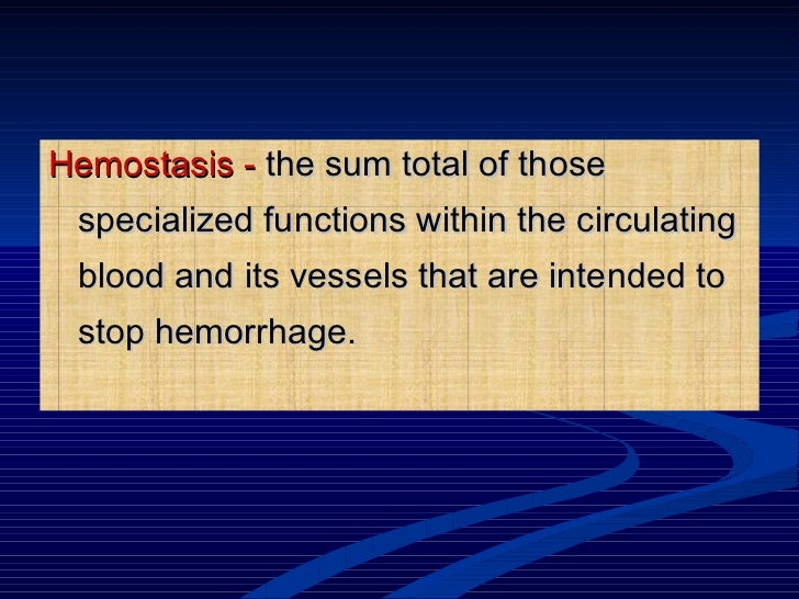 <ul><li>Hemostasis -  the sum total of those specialized functions within the circulating blood and its vessels that are i...