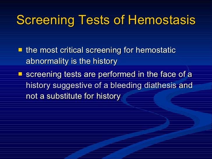 Screening Tests of Hemostasis <ul><li>the most critical screening for hemostatic abnormality is the history </li></ul><ul>...