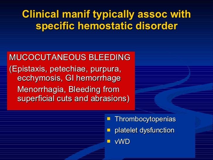 Clinical manif typically assoc with specific hemostatic disorder <ul><li>MUCOCUTANEOUS BLEEDING </li></ul><ul><li>(Epistax...