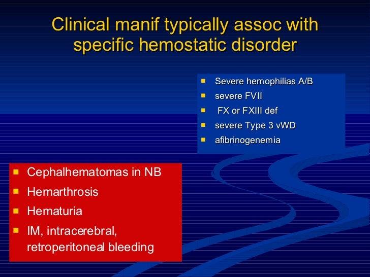 Clinical manif typically assoc with specific hemostatic disorder <ul><li>Severe hemophilias A/B </li></ul><ul><li>severe F...