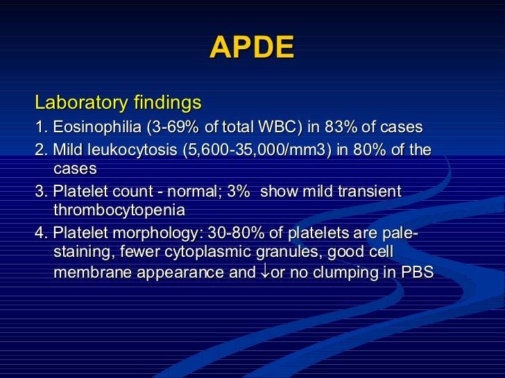 APDE <ul><li>Laboratory findings </li></ul><ul><li>1.   Eosinophilia (3-69% of total WBC) in 83% of cases </li></ul><ul><l...