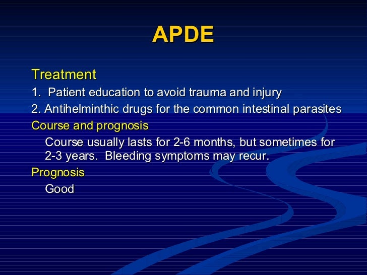 APDE <ul><li>Treatment </li></ul><ul><li>1.  Patient education to avoid trauma and injury </li></ul><ul><li>2. Antihelmint...