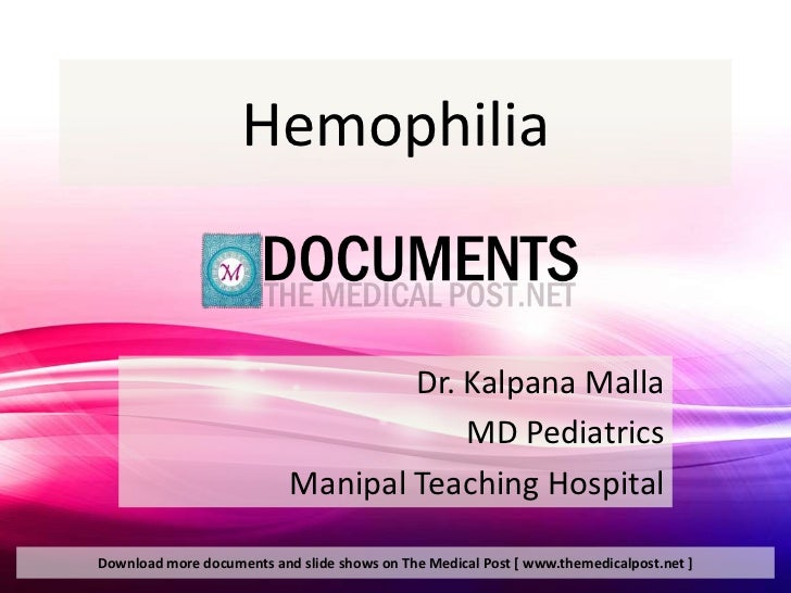 Hemophilia                                   Dr. Kalpana Malla                                       MD Pediatrics        ...