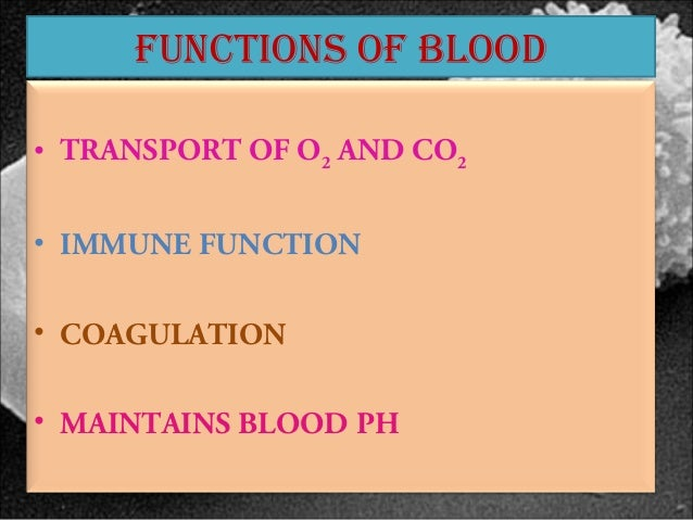 fUnCtiOns Of BlOOd• TRANSPORT OF O2 AND CO2• IMMUNE FUNCTION• COAGULATION• MAINTAINS BLOOD PH