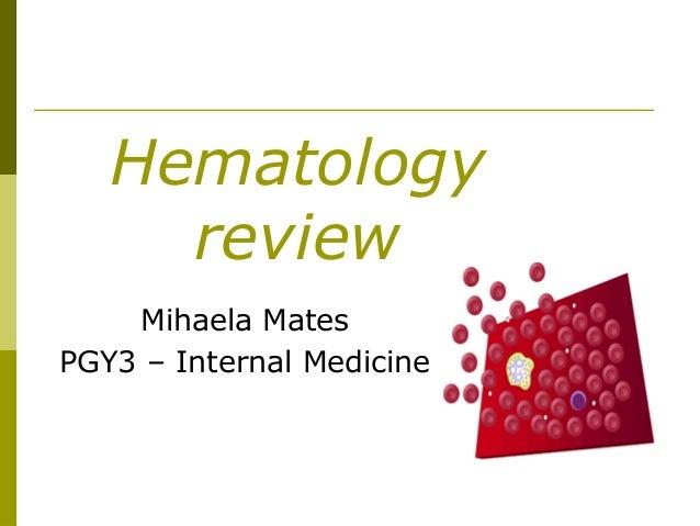 Hematology review Mihaela Mates PGY3 – Internal Medicine