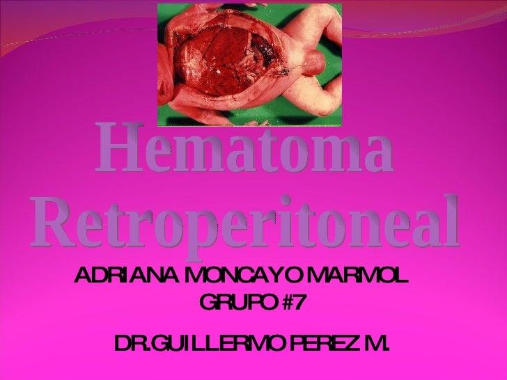 Hematoma  Retroperitoneal ADRIANA MONCAYO MARMOL GRUPO #7 DR.GUILLERMO PEREZ M.