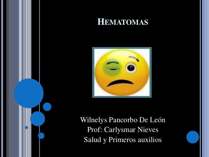 HEMATOMASWilnelys Pancorbo De León  Prof: Carlysmar Nieves Salud y Primeros auxilios
