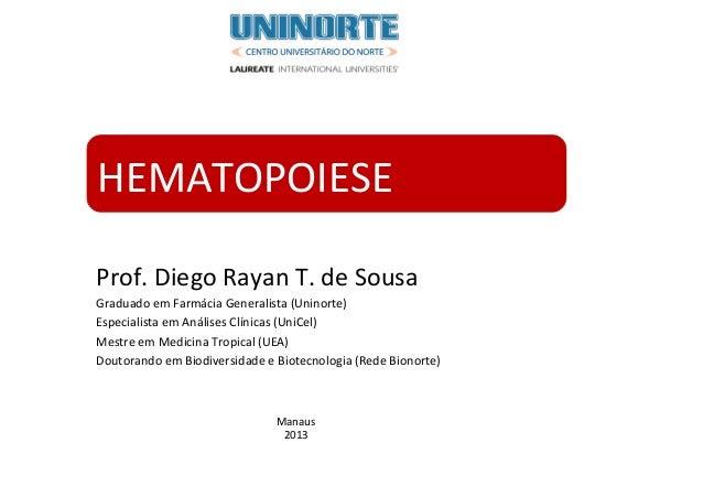 Prof. Diego Rayan T. de SousaGraduado em Farmácia Generalista (Uninorte)Especialista em Análises Clínicas (UniCel)Mestre e...