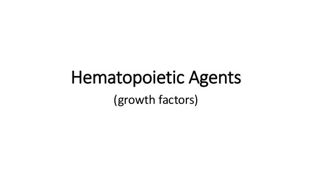 Hematopoietic Agents (growth factors)