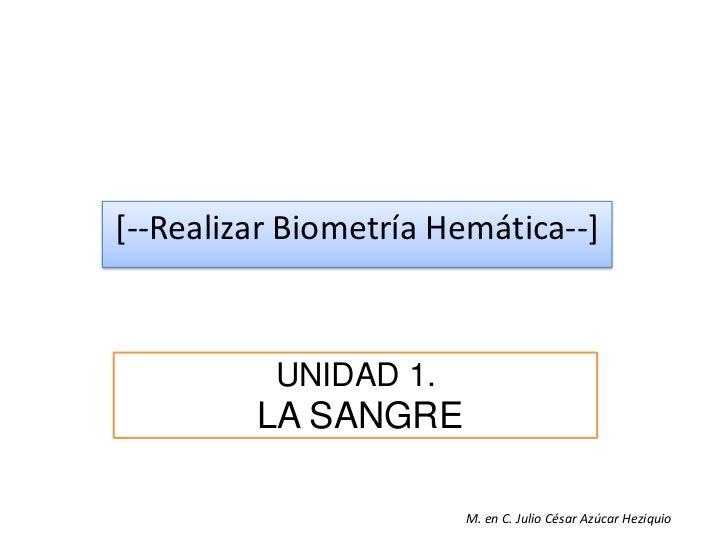 Centro de Bachillerato Tecnológico industrial y de servicios 134.<br />[--Realizar Biometría Hemática--]<br />UNIDAD 1.<br...