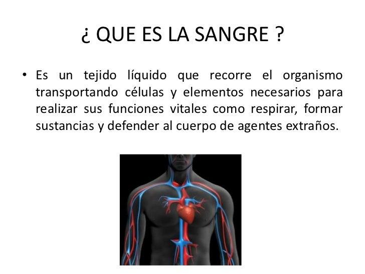 ¿ QUE ES LA SANGRE ?<br />Es un tejido líquido que recorre el organismo transportando células y elementos necesarios para ...