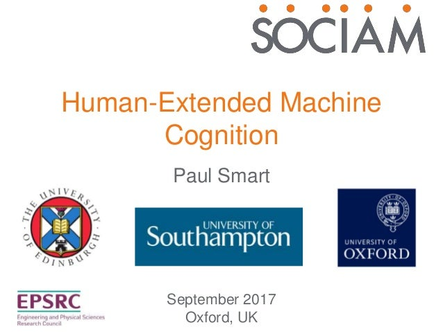 Human-Extended Machine Cognition September 2017 Oxford, UK Paul Smart