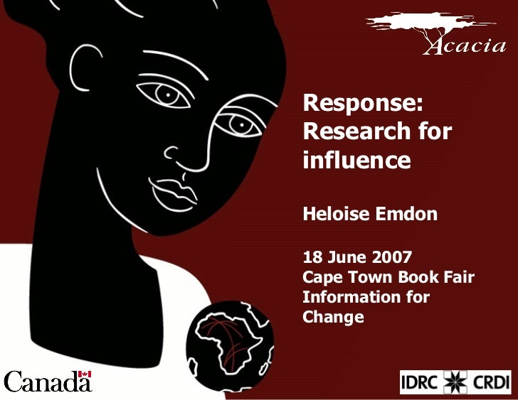 Response: Research for influence Heloise Emdon 18 June 2007 Cape Town Book Fair Information for Change