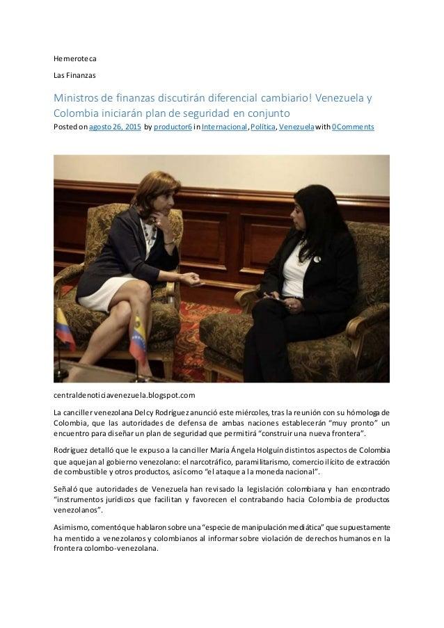Hemeroteca Las Finanzas Ministros de finanzas discutirán diferencial cambiario! Venezuela y Colombia iniciarán plan de seg...