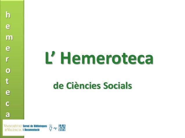 hemrot    L' Hemerotecae     de Ciències Socialsca