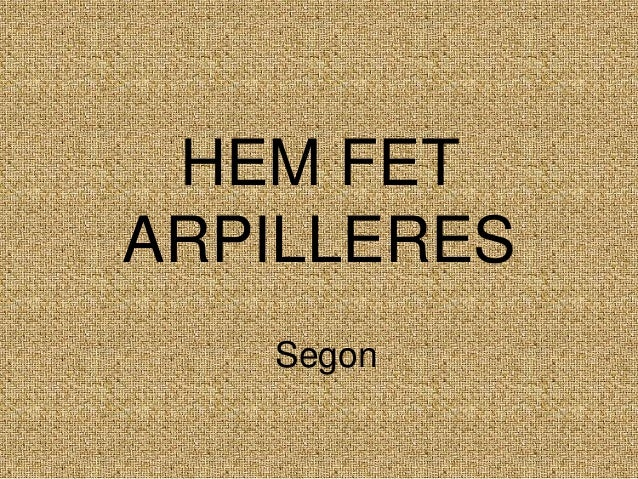 HEM FET ARPILLERES Segon