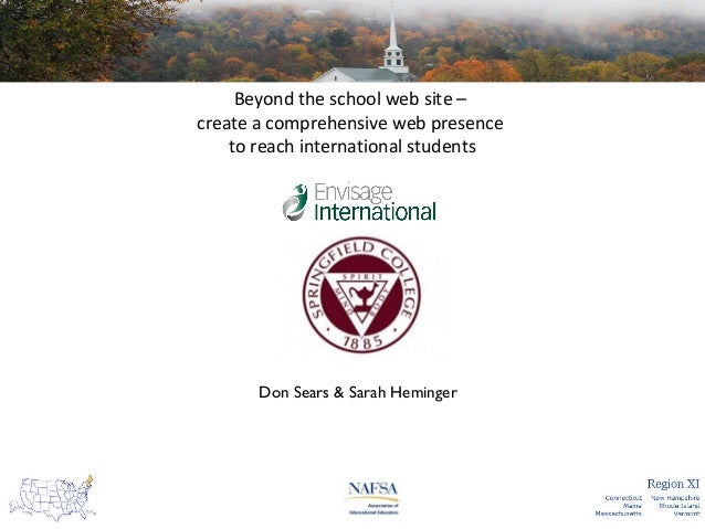Beyond the school web site – create a comprehensive web presence to reach international students  Don Sears & Sarah Heming...