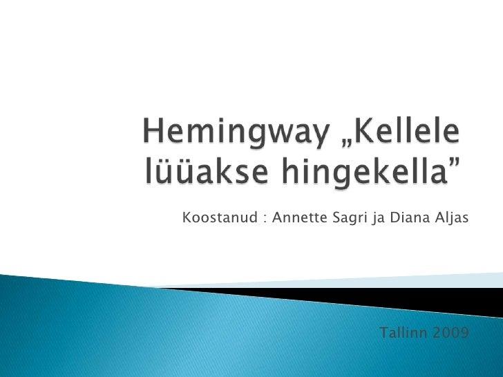 """Hemingway """"Kellele lüüakse hingekella""""<br /> Koostanud : Annette Sagri ja Diana Aljas<br />Tallinn 2009<br />"""