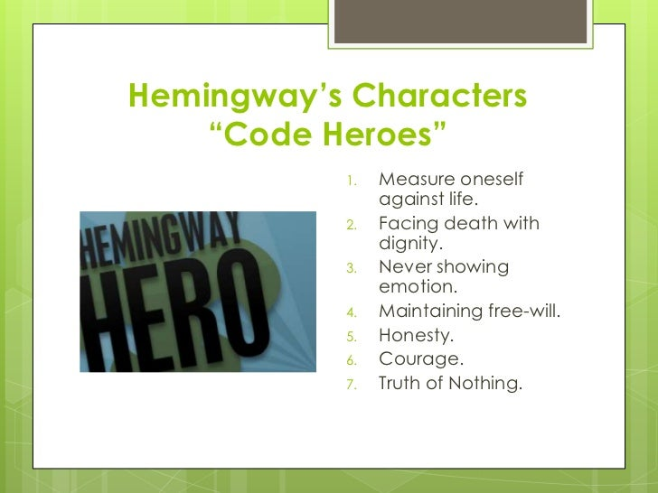 hemingway code hero Ernest miller hemingway (july 21, 1899 – july 2, 1961) was an american  novelist, short story  hemingway suffered a severe injury in their paris  bathroom when he pulled a skylight down on his head thinking he was pulling on  a toilet chain.