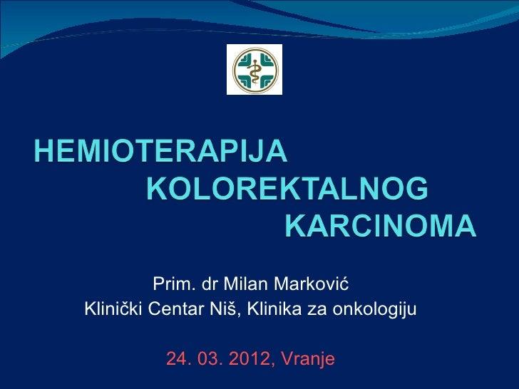 Prim. dr Milan MarkovićKlinički Centar Niš, Klinika za onkologiju          24. 03. 2012, Vranje