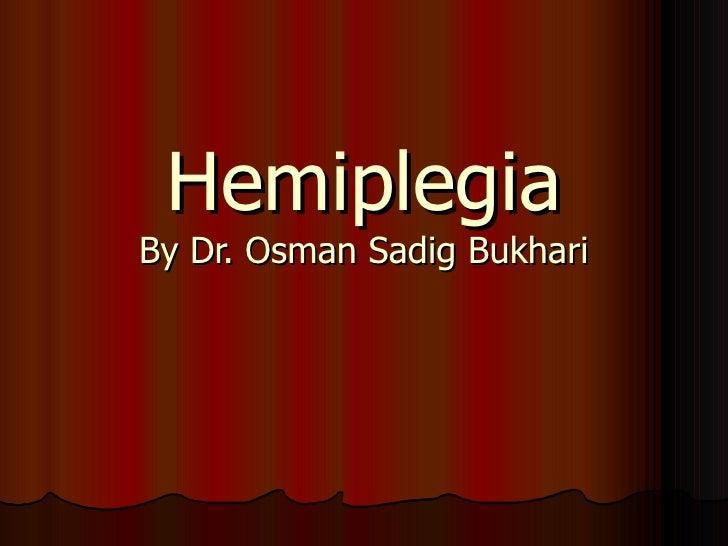 Hemiplegia By Dr. Osman Sadig Bukhari