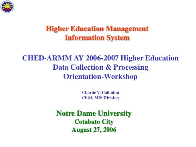 Higher Education Management Information System  CHED-ARMM AY 2006-2007 Higher Education Data Collection & Processing Orien...