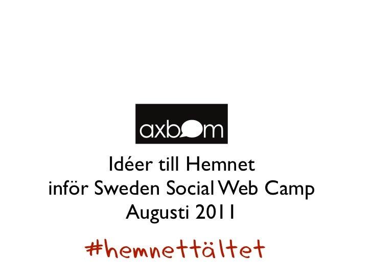Idéer till Hemnetinför Sweden Social Web Camp         Augusti 2011   #hemnettältet