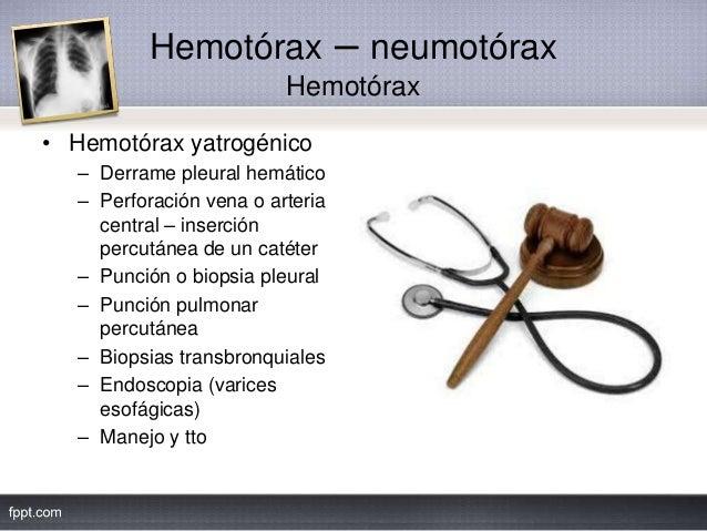 Hemotórax – neumotórax Hemotórax • Hemotórax yatrogénico – Derrame pleural hemático – Perforación vena o arteria central –...
