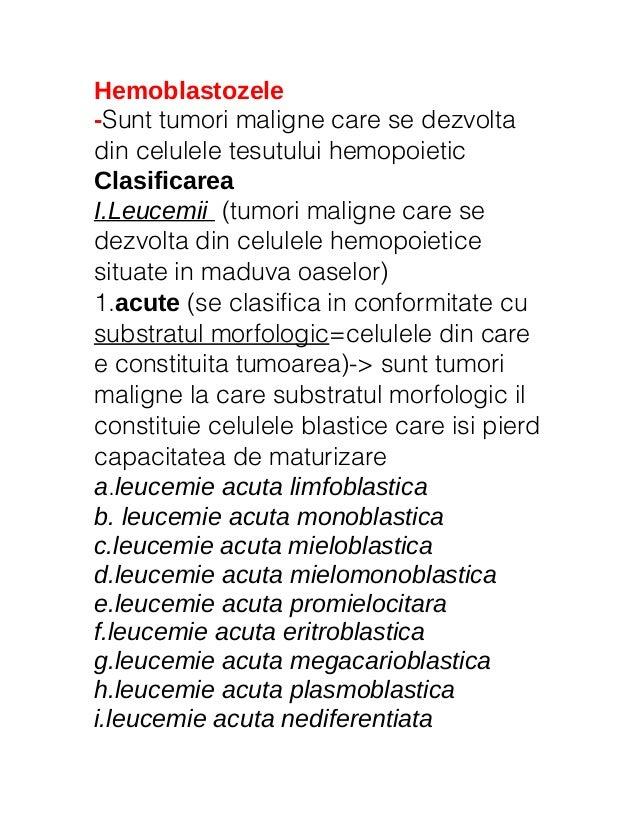 Hemoblastozele -Sunt tumori maligne care se dezvolta din celulele tesutului hemopoietic Clasificarea I.Leucemii (tumori ma...