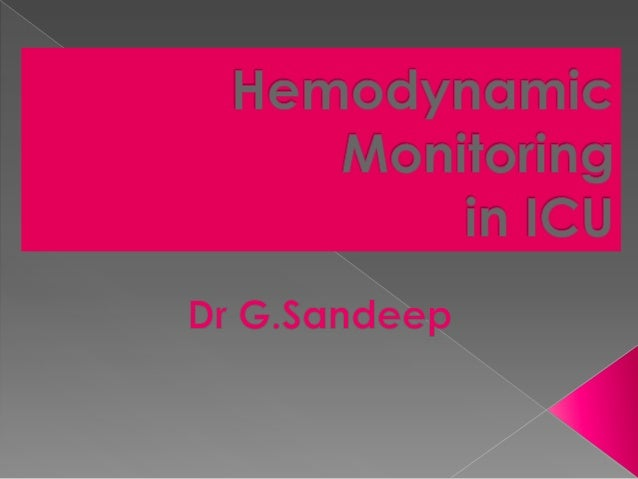   Hemodynamic monitoring -cornerstone in the management of the critically ill patient    Identify impending cardiovascul...